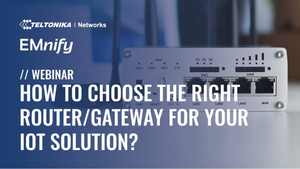 How to choose the right cellular router/gateway for your IoT solution?