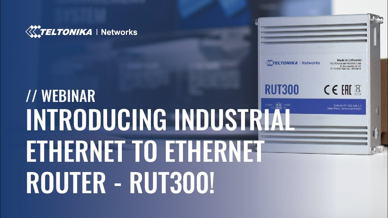 INTRODUCING INDUSTRIAL ETHERNET TO ETHERNET ROUTER - RUT300!