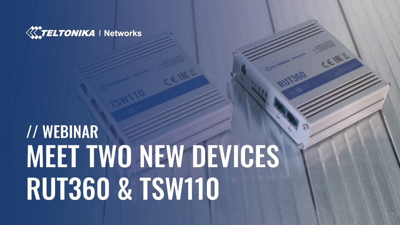 Meet Two New Devices - RUT360 & TSW110