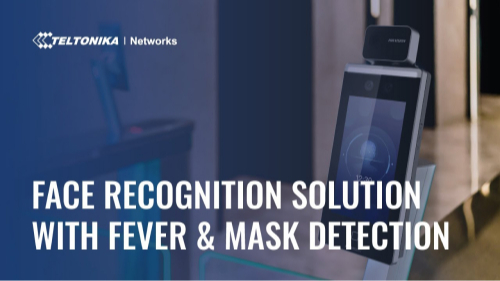 Face Recognition Solution with Fever and Mask Detection by Hikvision & Teltonika Networks