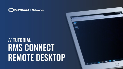 RMS Connect - Remote Desktop Tutorial | Teltonika Networks