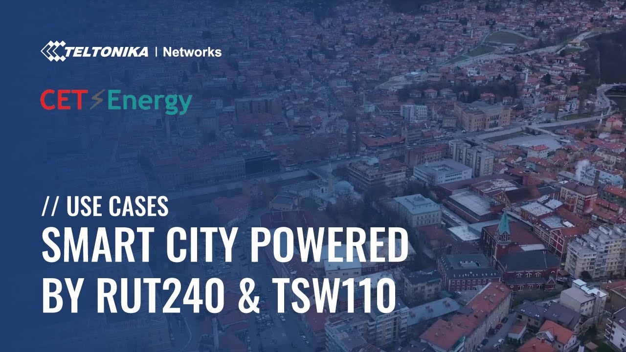 Smart City Sarajevo Powered by Teltonika Networks RUT240 & TSW110