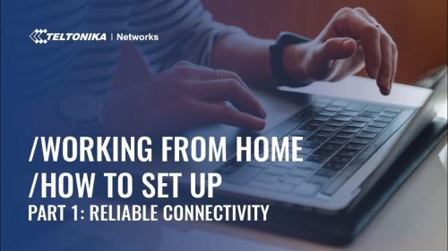 Working from Home – How To Set Up – Part 1: Reliable connectivity