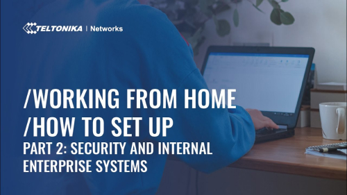 Working from Home – How To Set Up – Part 2: Security and Internal Enterprise Systems