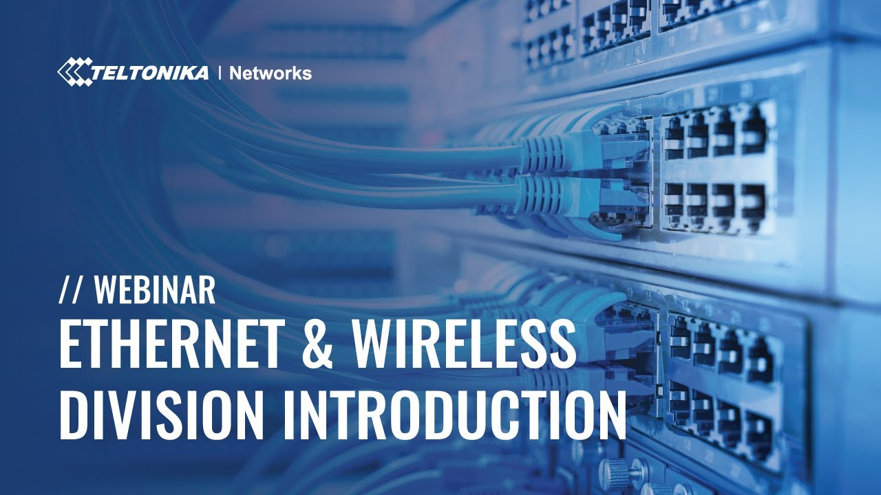 Webinar - Ethernet & Wireless Division Introduction