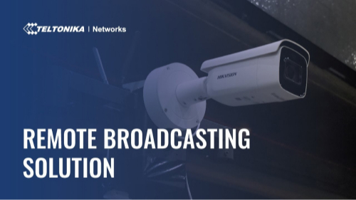 Remote Broadcasting Solution Empowered by Hikvision and Teltonika Networks