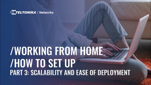 Working from Home – How To Set Up – Part 3: Scalability and ease of deployment