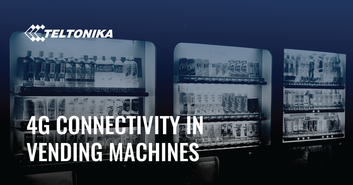 4G connectivity in vending machines | Teltonika Networks